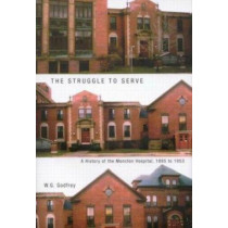 The Struggle to Serve: A History of the Moncton Hospital, 1895 to 1953: Volume 21 by Sheldon Godfrey, 9780773525122