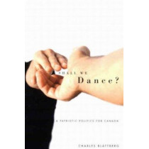 Shall We Dance?: A Patriotic Politics for Canada by Charles Blattberg, 9780773525474