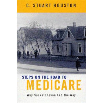 Steps on the Road to Medicare: Why Saskatchewan Led the Way by Stuart Houston, 9780773525504