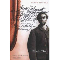 Black Then: Blacks and Montreal, 1780s-1880s by Frank Mackey, 9780773527355