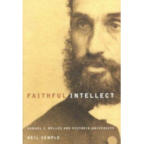 Faithful Intellect: Samuel S. Nelles and Victoria University: Volume 30 by Neil Semple, 9780773527591
