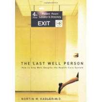 The Last Well Person: How to Stay Well Despite the Health-Care System by Nortin M. Hadler, 9780773527959
