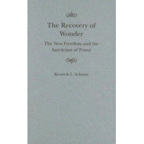 The Recovery of Wonder: The New Freedom and the Asceticism of Power: Volume 39 by Kenneth L. Schmitz, 9780773528574