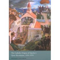 The Catholic Origins of Quebec's Quiet Revolution, 1931-1970: Volume 67 by Michael Gauvreau, 9780773528741