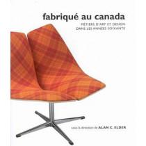 Fabrique au Canada: Metiers d'art et design dans les annees soixante by Alan Elder, 9780773529434