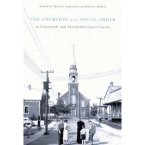 The Churches and Social Order in Nineteenth- and Twentieth-Century Canada: Volume 45 by Michael Gauvreau, 9780773530577