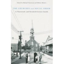 The Churches and Social Order in Nineteenth- and Twentieth-Century Canada: Volume 45 by Michael Gauvreau, 9780773530980