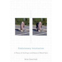 Evolutionary Intuitionism: A Theory of the Origin and Nature of Moral Facts by Brian Zamulinski, 9780773531116