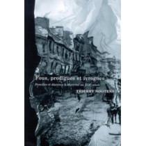 Fous, prodigues et ivrognes: Familles et deviance a Montreal au XIXe siecle: Volume 20 by Thierry Nootens, 9780773531178