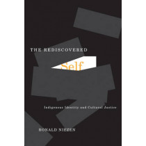 The Rediscovered Self: Indigenous Identity and Cultural Justice: Volume 57 by Ronald Niezen, 9780773535299
