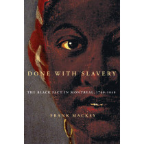 Done with Slavery: The Black Fact in Montreal, 1760-1840: Volume 21 by Frank Mackey, 9780773535787