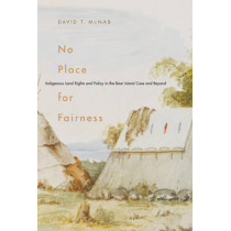 No Place for Fairness: Indigenous Land Rights and Policy in the Bear Island Case and Beyond: Volume 59 by David T. McNab, 9780773535886