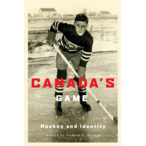 Canada's Game: Hockey and Identity by Andrew C. Holman, 9780773535985