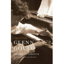 Partita for Glenn Gould: An Inquiry into the Nature of Genius by Georges Leroux, 9780773538108