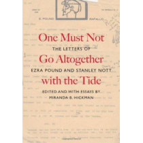 One Must Not Go Altogether with the Tide: The Letters of Ezra Pound and Stanley Nott by Miranda B. Hickman, 9780773538160