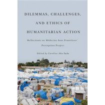 Dilemmas, Challenges, and Ethics of Humanitarian Action: Reflections on Medecins Sans Frontieres' Perception Project by Caroline Abu-Sada, 9780773540866