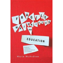 Fragile Majorities and Education: Belgium, Catalonia, Northern Ireland, and Quebec by Marie McAndrew, 9780773540903