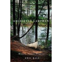 Archibald Lampman: Memory, Nature, Progress by Eric Ball, 9780773541153