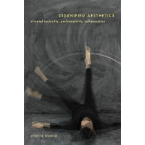 Disunified Aesthetics: Situated Textuality, Performativity, Collaboration by Lynette Hunter, 9780773541856