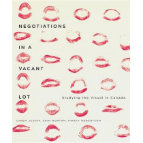 Negotiations in a Vacant Lot: Studying the Visual in Canada: Volume 14 by Lynda Jessup, 9780773544116