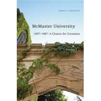 McMaster University, Volume 3: 1957-1987: A Chance for Greatness by James G. Greenlee, 9780773544925