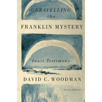Unravelling the Franklin Mystery: Inuit Testimony, Second Edition: Volume 5 by David C. Woodman, 9780773545410