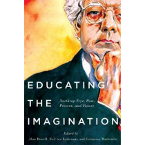 Educating the Imagination: Northrop Frye, Past, Present, and Future by Alan Bewell, 9780773545724