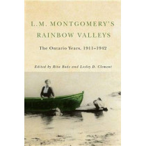 L.M. Montgomery's Rainbow Valleys: The Ontario Years, 1911-1942 by Rita Bode, 9780773545755