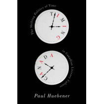 Timing Canada: The Shifting Politics of Time in Canadian Literary Culture by Paul Huebener, 9780773545984