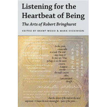 Listening for the Heartbeat of Being: The Arts of Robert Bringhurst by Brent Wood, 9780773546349