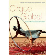 Cirque Global: Quebec's Expanding Circus Boundaries by Louis Patrick Leroux, 9780773546721