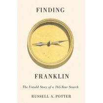 Finding Franklin: The Untold Story of a 165-Year Search by Russell Alan Potter, 9780773547841