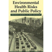 Environmental Health Risks and Public Policy: Decision Making in Free Societies by David V. Bates, 9780774805063