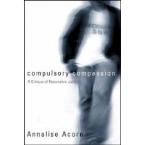 Compulsory Compassion: A Critique of Restorative Justice by Annalise E. Acorn, 9780774809429
