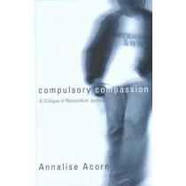 Compulsory Compassion: A Critique of Restorative Justice by Annalise E. Acorn, 9780774809436