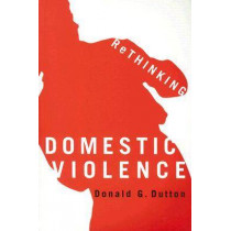 Rethinking Domestic Violence by Donald G. Dutton, 9780774810159
