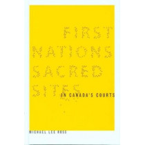 First Nations Sacred Sites in Canada's Courts by Michael Lee Ross, 9780774811293