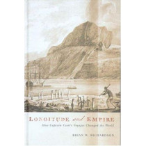 Longitude and Empire: How Captain Cook's Voyages Changed the World by Brian W. Richardson, 9780774811897