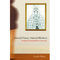 National Visions, National Blindness: Canadian Art and Identities in the 1920s by Leslie Dawn, 9780774812177