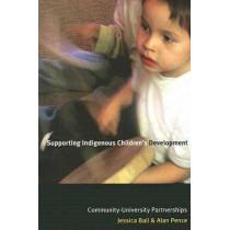Supporting Indigenous Children's Development: Community-University Partnerships by Jessica Ball, 9780774812313