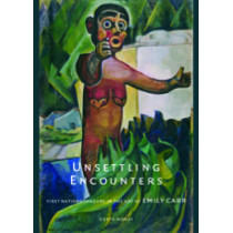 Unsettling Encounters: First Nations Imagery in the Art of Emily Carr by Gerta Moray, 9780774812825