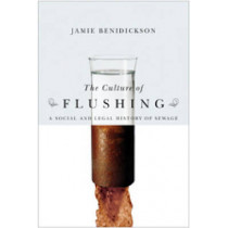 The Culture of Flushing: A Social and Legal History of Sewage by Jamie Benidickson, 9780774812924