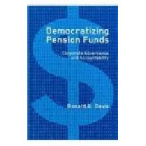 Democratizing Pension Funds: Corporate Governance and Accountability by Ronald B. Davis, 9780774813976