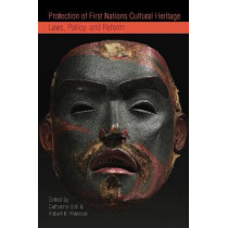 Protection of First Nations Cultural Heritage: Laws, Policy, and Reform by Catherine Bell, 9780774814645