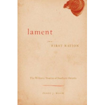 Lament for a First Nation: The Williams Treaties of Southern Ontario by Peggy J. Blair, 9780774815123