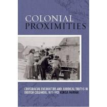 Colonial Proximities: Crossracial Encounters and Juridical Truths in British Columbia, 1871-1921 by Renisa Mawani, 9780774816342