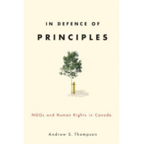 In Defence of Principles: NGOs and Human Rights in Canada by Andrew Thompson, 9780774818612