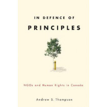 In Defence of Principles: NGOs and Human Rights in Canada by Andrew Thompson, 9780774818629