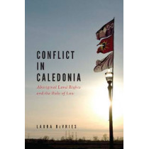 Conflict in Caledonia: Aboriginal Rights and the Rule of Law by Laura DeVries, 9780774821841