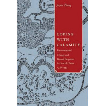 Coping with Calamity: Environmental Change and Peasant Response in Central China, 1736-1949 by Jiayan Zhang, 9780774825955